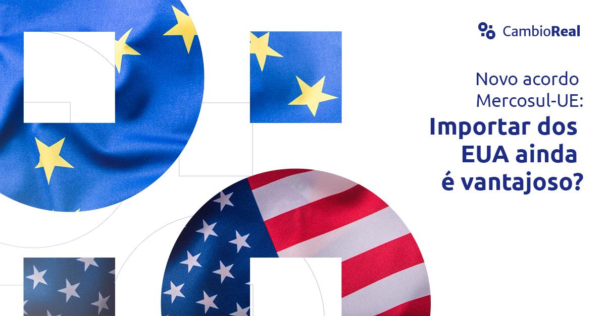Novo acordo Mercosul-UE: Importar dos EUA ainda é vantajoso?