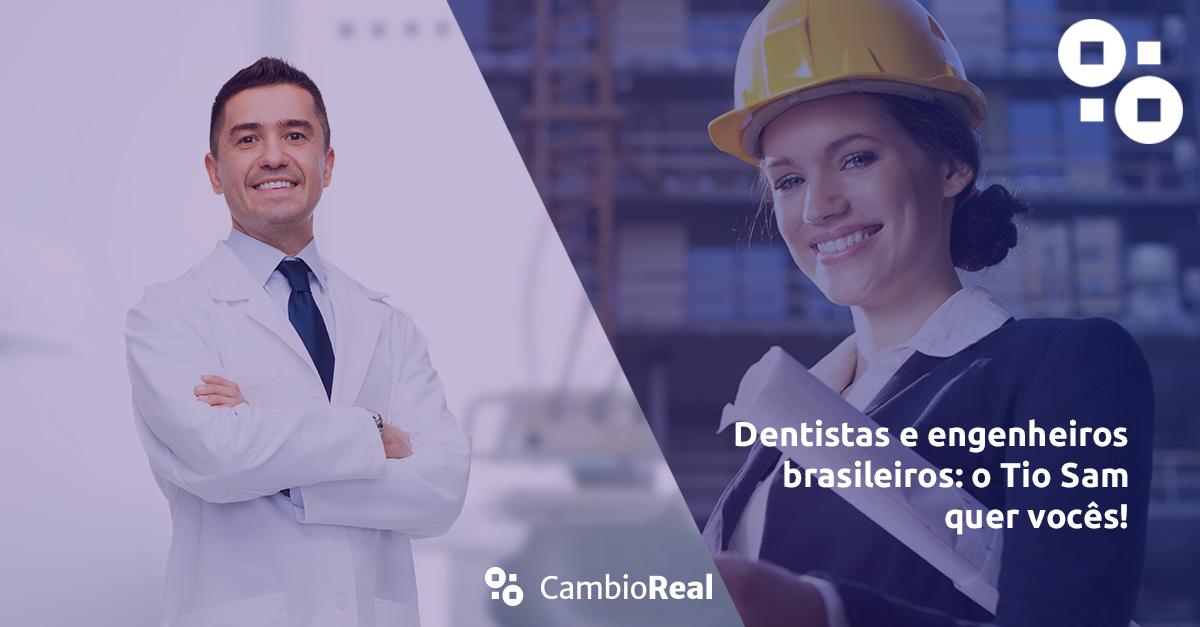 Dentistas e engenheiros brasileiros: o Tio Sam quer vocês!