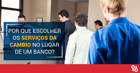 Por que escolher os serviços da CambioReal no lugar de um banco?