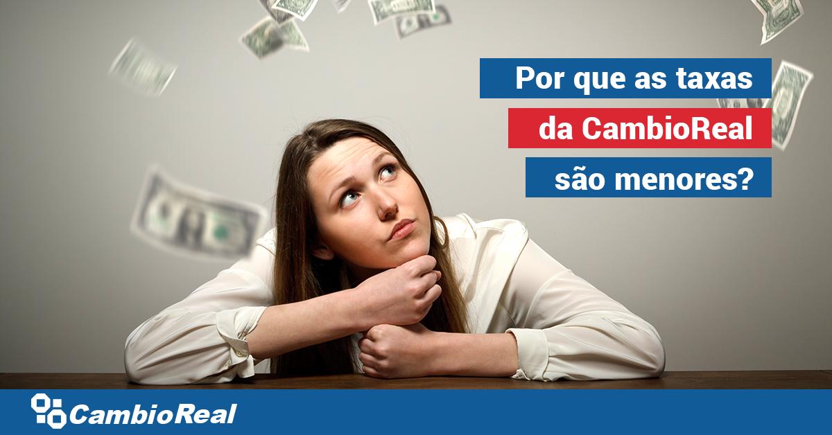 Por que as taxas da CambioReal são menores do que a dos bancos brasileiros?