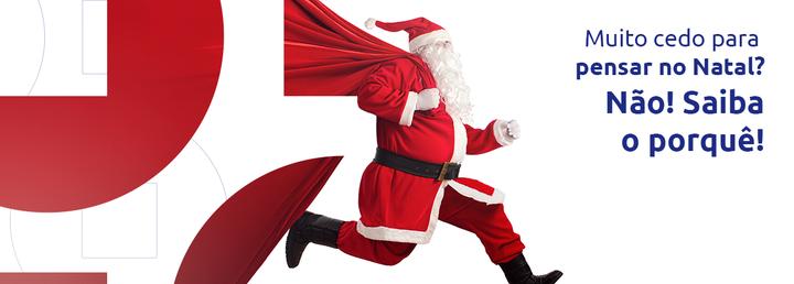 Muito cedo para pensar no Natal? Não! Saiba o porquê!