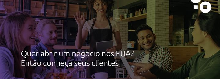 Quer abrir um negócio nos Estados Unidos? Conheça seus clientes!
