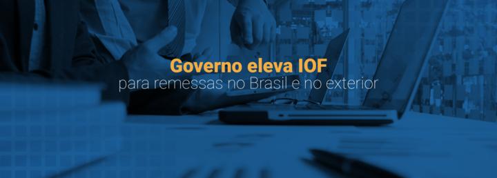 Governo eleva IOF para remessas no Brasil e no exterior