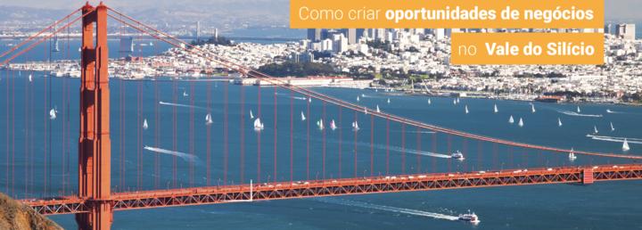 Como criar oportunidades de negócios no Vale do Silício